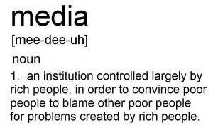 Picture making fun of madia definition, which reads: noun. an institution controlled largery by rich people, in order to convince poor people to blame other poor people for problems created by rich people.