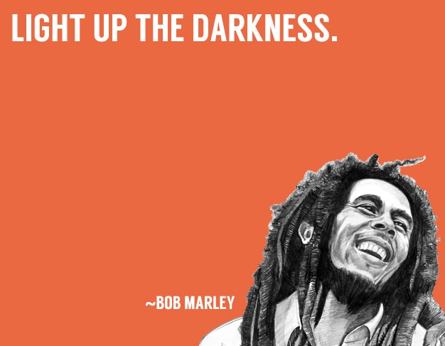 Light up the Darkness Bob Marley quotes